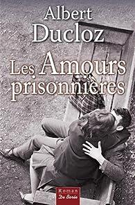 Albert Ducloz - Les Amours prisonnières