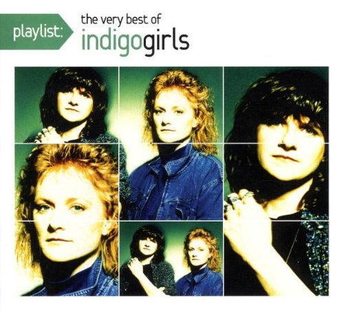 Indigo Girls - Playlist: The Very Best of Indigo Girls - Zortam Music