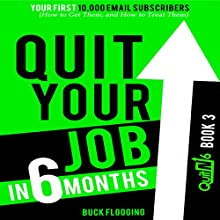 Quit Your Job in 6 Months: Book 3: Your First 10,000 Email Subscribers (How to Get Them, and How to Treat Them) (       UNABRIDGED) by Buck Flogging Narrated by Matt Stone
