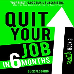 Quit Your Job in 6 Months: Book 3: Your First 10,000 Email Subscribers (How to Get Them, and How to Treat Them) Audiobook