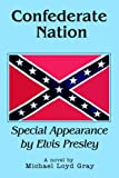 Confederate Nation: Special Appearance by Elvis Presley (0595365167) by Gray, Michael