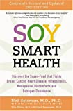 Soy Smart Health: Discover the Super-Food That Fights Brest Cancer, Heart Disease, Osteoporosis, Menopausal Discomfort (1580543812) by Solomon, Neil