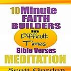 10 Minute Faith Builders: Bible Verse Meditations: In Difficult Times Rede von Scott Gordon Gesprochen von: Kimberly Hughey