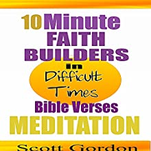 10 Minute Faith Builders: Bible Verse Meditations: In Difficult Times Speech by Scott Gordon Narrated by Kimberly Hughey