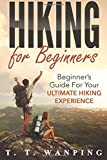 Hiking for Beginners: Beginner's Guide for your Ultimate Hiking Experience: Beginner's Guide for your Ultimate Hiking Experience (Hiking Guide) (Volume 1)