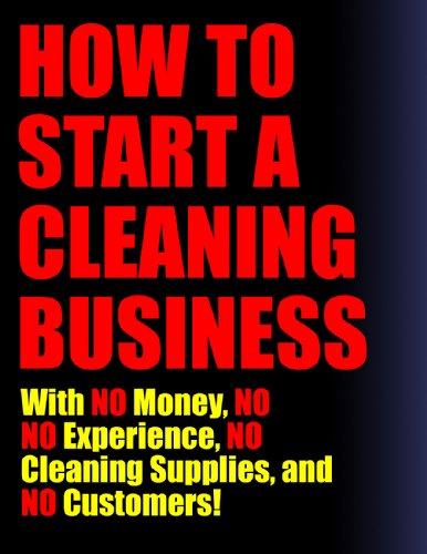 How To Start A Cleaning Business (With No Money, No Experience, No Cleaning Supplies, No Customers!)