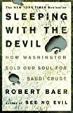 Sleeping with the Devil: How Washington Sold Our Soul for Saudi Crude (1400052688) by Baer, Robert