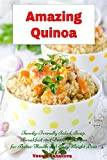 Amazing Quinoa: Family-Friendly Salad, Soup, Breakfast and Dessert Recipes for Better Health and Easy Weight Loss: Healthy Cooking and Living