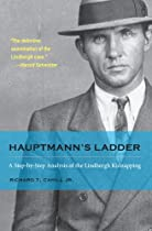 Hauptmann's Ladder: A Step-by-Step Analysis of the Lindbergh Kidnapping (True Crime History (Kent State))