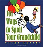 101 Ways to Spoil Your Grandchild (0809232316) by Lansky, Vicki