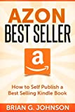 Azon Best Seller: How to Publish a Best Selling Kindle Book
