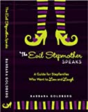 The Evil Stepmother Speaks: A Guide for Stepfamilies Who Want to Love and Laugh