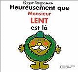 """Afficher """"Heureusement que Monsieur Lent est là"""""""
