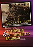 Becker's Train - The Story of the Centerville & Southwestern Railroad