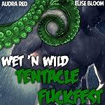 Wet 'n Wild Tentacle F--kfest   Elise Bloom,Audra Red