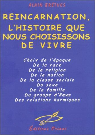Réincarnation, l'histoire que nous choisissons de vivre (French Edition)