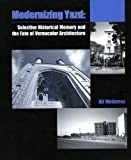 Modernizing Yazd: Selective Historical Memory and the Fate of Vernacular Architecture (Bibliotheca Iranica: Urban Planning History of Iranian Cities)