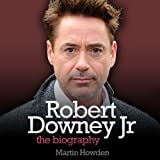 Robert Downey, Jr.: The Biography