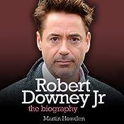 Robert Downey, Jr.: The Biography | [Martin Howden]