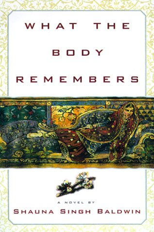 What the Body Remembers: A Novel, Baldwin, Shauna Singh