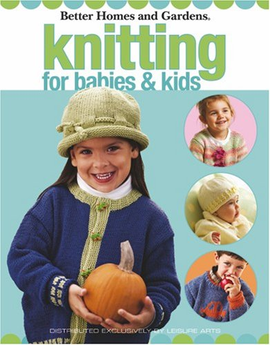 Knitting for Babies & Kids (Leisure Arts #4679) (Better Homes and Gardens Creative Collection (Leisure Arts))