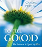 To Feel Good: The Science and Spirit...