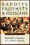 Bandits, Prophets, and Messiahs: Popular Movements at the Time of Jesus (1563382733) by Richard A. Horsley
