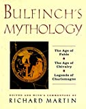 Bulfinch's Mythology: The Age of the Fable, The Age of Chivalry, Legends of (0062700251) by Martin, Richard P.