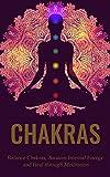 Chakras: Chakras Healing for Beginners: A guide to awaken internal energy, balance chakras, and healing through meditation (Chakras Kundalini, Chakras … Internal Healing, Chakras and Archetypes)