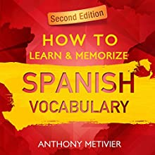 How to Learn and Memorize Spanish Vocabulary: Using Memory Palaces Specifically Designed for the Spanish Language (       UNABRIDGED) by Anthony Metivier Narrated by Kevin Pierce