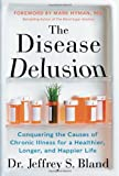 img - for The Disease Delusion: Conquering the Causes of Chronic Illness for a Healthier, Longer, and Happier Life book / textbook / text book