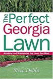 img - for The Perfect Georgia Lawn: Attaining and Maintaining the Lawn You Want (Creating and Maintaining the Perfect Lawn) book / textbook / text book