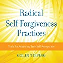 Radical Self-Forgiveness Practices Speech by Colin Tipping Narrated by Colin Tipping