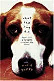 What the Dog Did: Tales from a Formerly Reluctant Dog Owner