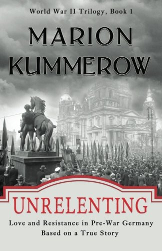 Unrelenting: Love and Resistance in Pre-War Germany (World War II Trilogy) (Volume 1) (World War Ii Love Stories compare prices)