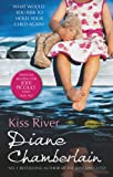 Diane Chamberlain Kiss River (The Keeper of the Light Trilogy)