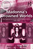 Madonna's Drowned Worlds (Ashgate Popular and Folk Music Series)