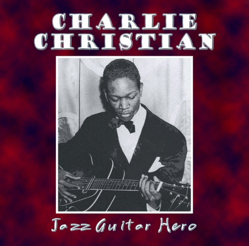 Jazz Guitar Hero by Charlie Christian, Benny Goodman, Count Basie, Buck Clayton and Lester Young