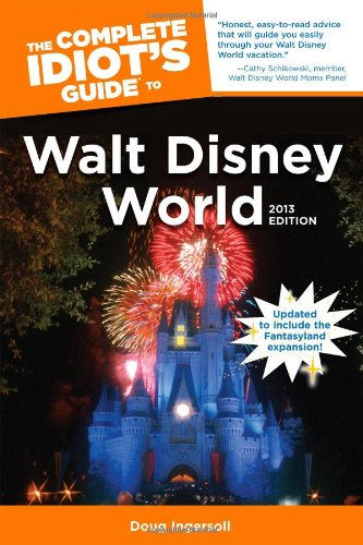The Complete Idiot's Guide to Walt Disney World, 2013 Edition (Idiot's Guides)