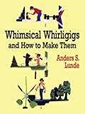 Anders S. Lunde Whimsical Whirligigs and How to Make Them (Dover Woodworking)
