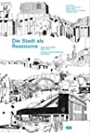 Die Stadt als Ressource: Texte und Pr...