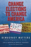 Change Elections to Change America: Democracy Matters: Student Organizers in Action