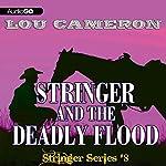 Stringer and the Deadly Flood: Stringer, Book 8 | Lou Cameron