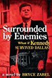 Surrounded by Enemies: What If Kennedy Survived Dallas?