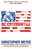 DC Confidential: The Controversial Memoirs of Britain's Ambassador to the U.S. at the Time of 9/11 and the Run-Up to the Iraq War (0753820919) by Christopher Meyer