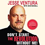 Don't Start the Revolution Without Me | Jesse Ventura,Dick Russell