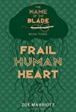 Frail Human Heart: The Name of the Blade, Book Three