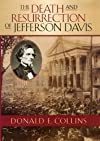 The Death and Resurrection of Jefferson Davis (The American Crisis Series: Books on the Civil War Era) (authors) Collins, Donald E. (2005) published by Rowman & Littlefield Publishers [Hardcover]