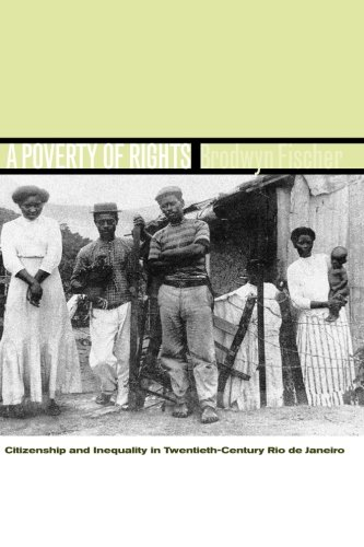 A Poverty of Rights: Citizenship and Inequality in Twentieth-Century Rio de Janeiro