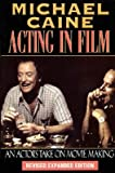 img - for Michael Caine - Acting in Film: An Actor's Take on Movie Making (The Applause Acting Series) Revised Expanded Edition) book / textbook / text book